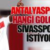 Antalyapsorlu futbolcu Sivasspor'a sıcak bakıyor