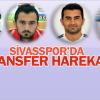 Sivasspor'da transfer çalışmaları