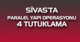 Sivas'ta paralel yapı operasyonu:4 kişi tutuklandı