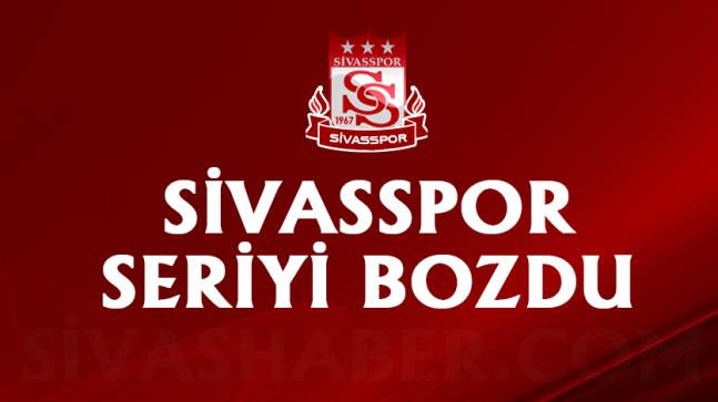 Sivasspor seriyi bozdu