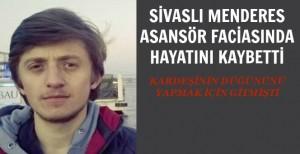 Asansör faciasında Sivaslı Menderes hayatını kaybetti