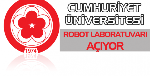 Cumhuriyet Üniversitesi robot laboratuvarı açıyor