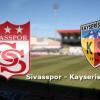 Sivasspor-Kayserispor biletleri satışa